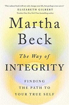 Way of Integrity, The: Finding the path to your true self