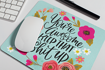 You're Awesome, Keep That Shit Up Mouse Pad