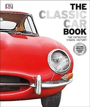 Classic Car Book, The: The Definitive Visual History