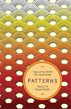 Little Book of Colouring: Patterns, The: Peace in Your Pocket