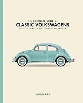 Complete Book of Classic Volkswagens, The: Beetles, Microbuses, Things, Karmann Ghias, and More