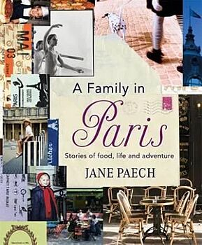 Family in Paris, A: Stories of Food, Life and Adventure