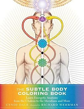 Subtle Body Coloring Book, The: Learn Energetic Anatomy--from the Chakras to the Meridians and More