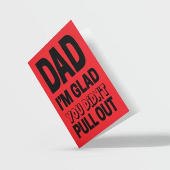 Dad, I'm Glad You Didn't Pull Out Card