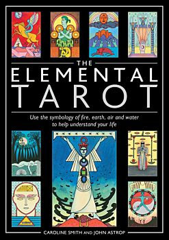 Elemental Tarot, The: Use the symbology of fire, earth, air and water to help understand your life